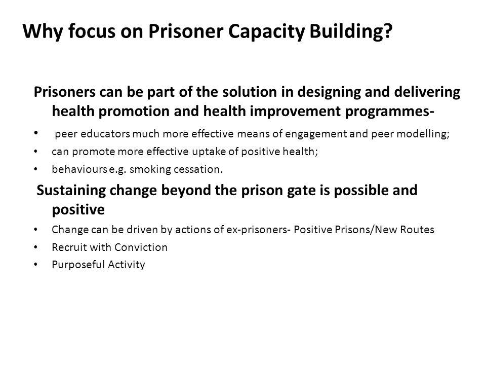 Why focus on Prisoner Capacity Building.