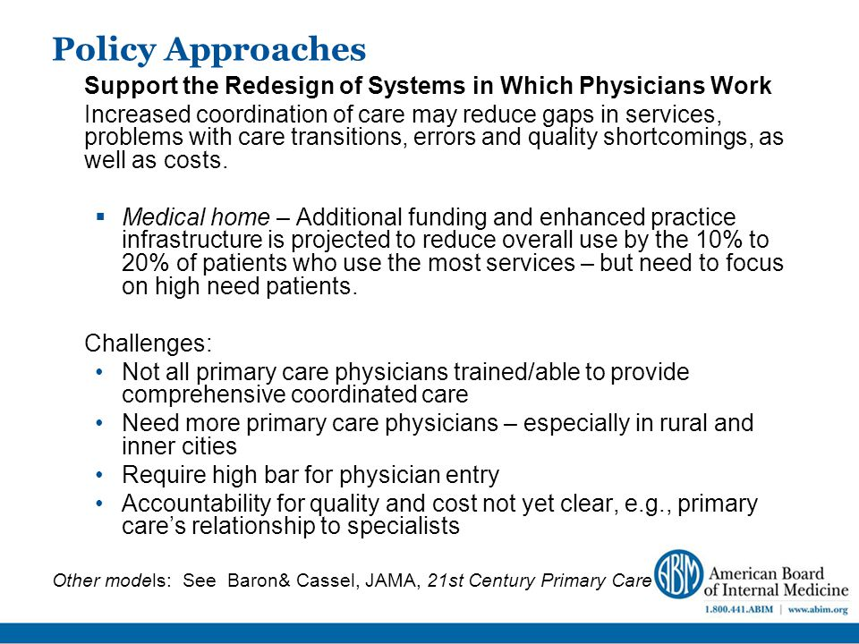 Policy Approaches Support the Redesign of Systems in Which Physicians Work Increased coordination of care may reduce gaps in services, problems with care transitions, errors and quality shortcomings, as well as costs.