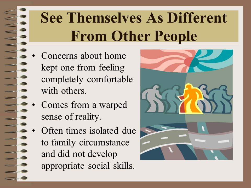 See Themselves As Different From Other People Concerns about home kept one from feeling completely comfortable with others.