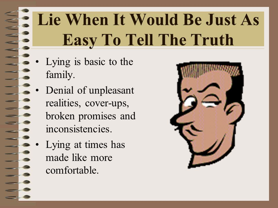 Lie When It Would Be Just As Easy To Tell The Truth Lying is basic to the family.