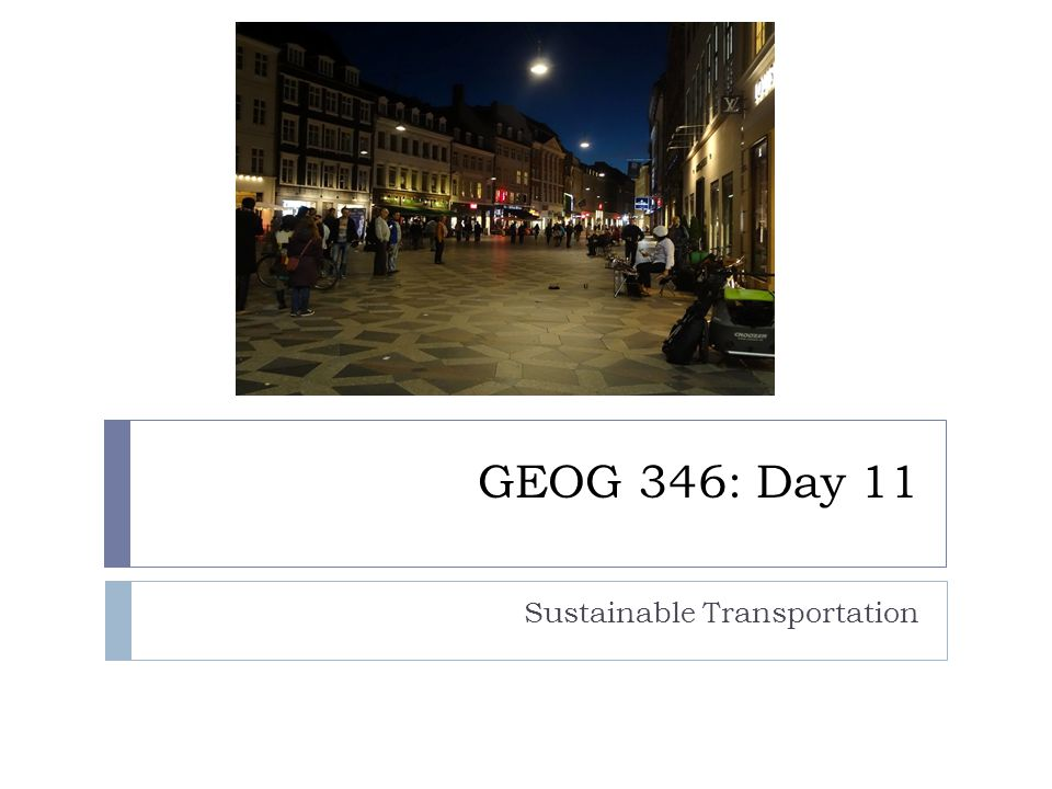 GEOG 346: Day 11 Sustainable Transportation