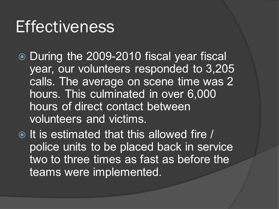 Effectiveness  During the 2009-2010 fiscal year fiscal year, our volunteers responded to 3,205 calls.