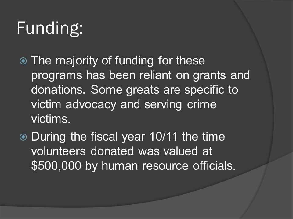 Funding:  The majority of funding for these programs has been reliant on grants and donations.