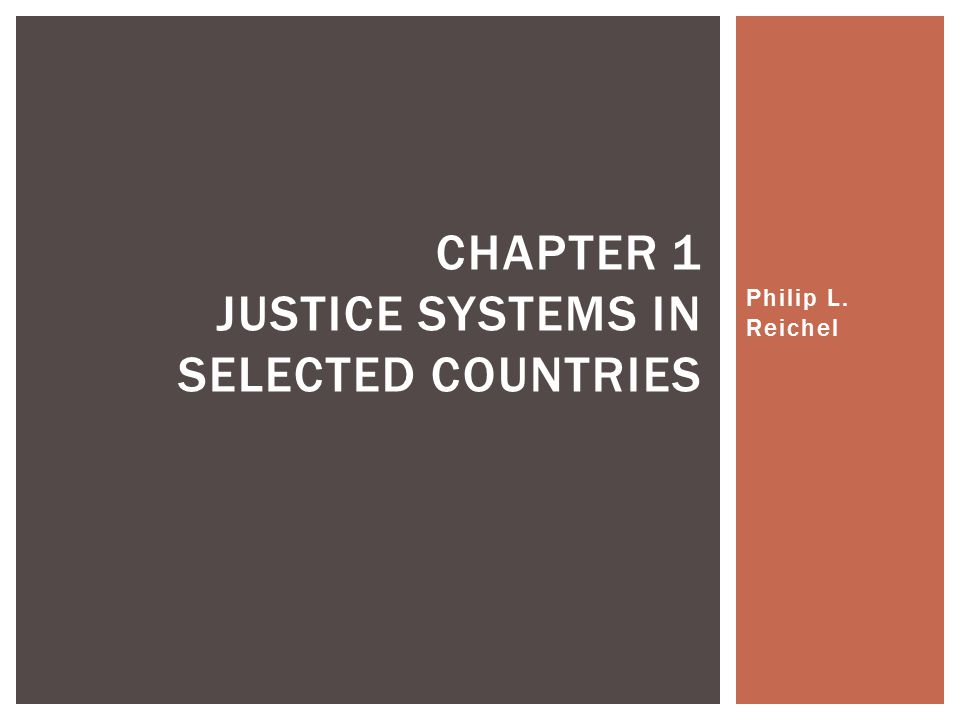 Philip L. Reichel CHAPTER 1 JUSTICE SYSTEMS IN SELECTED COUNTRIES Copyright © 2015 Sesha Kethineni. All rights reserved.