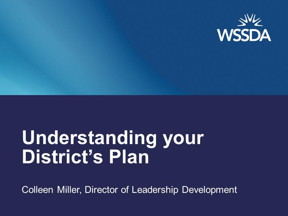 Understanding your District's Plan Colleen Miller, Director of Leadership Development