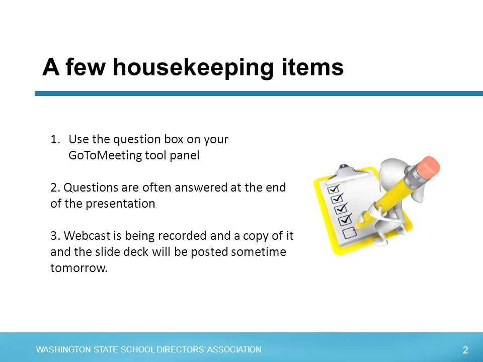 2 WASHINGTON STATE SCHOOL DIRECTORS' ASSOCIATION A few housekeeping items 1.Use the question box on your GoToMeeting tool panel 2. Questions are often