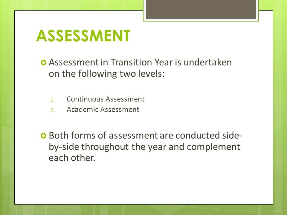 ASSESSMENT  Assessment in Transition Year is undertaken on the following two levels: 1.