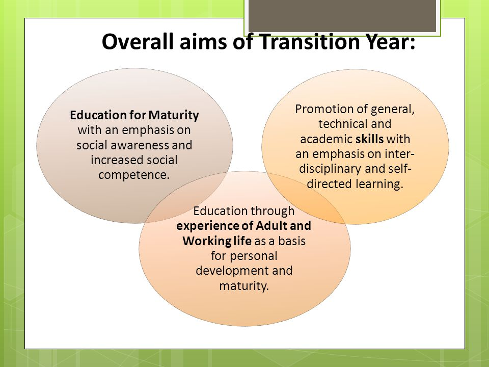 Overall aims of Transition Year: Education for Maturity with an emphasis on social awareness and increased social competence.