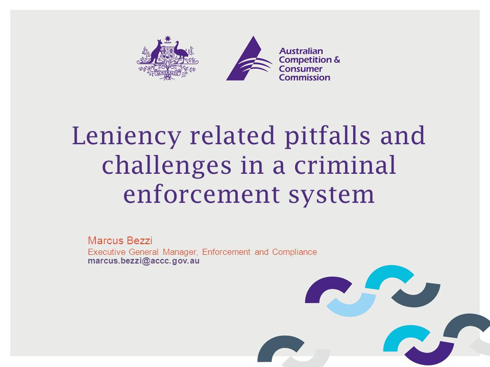Leniency related pitfalls and challenges in a criminal enforcement system Marcus Bezzi Executive General Manager, Enforcement and Compliance marcus.be