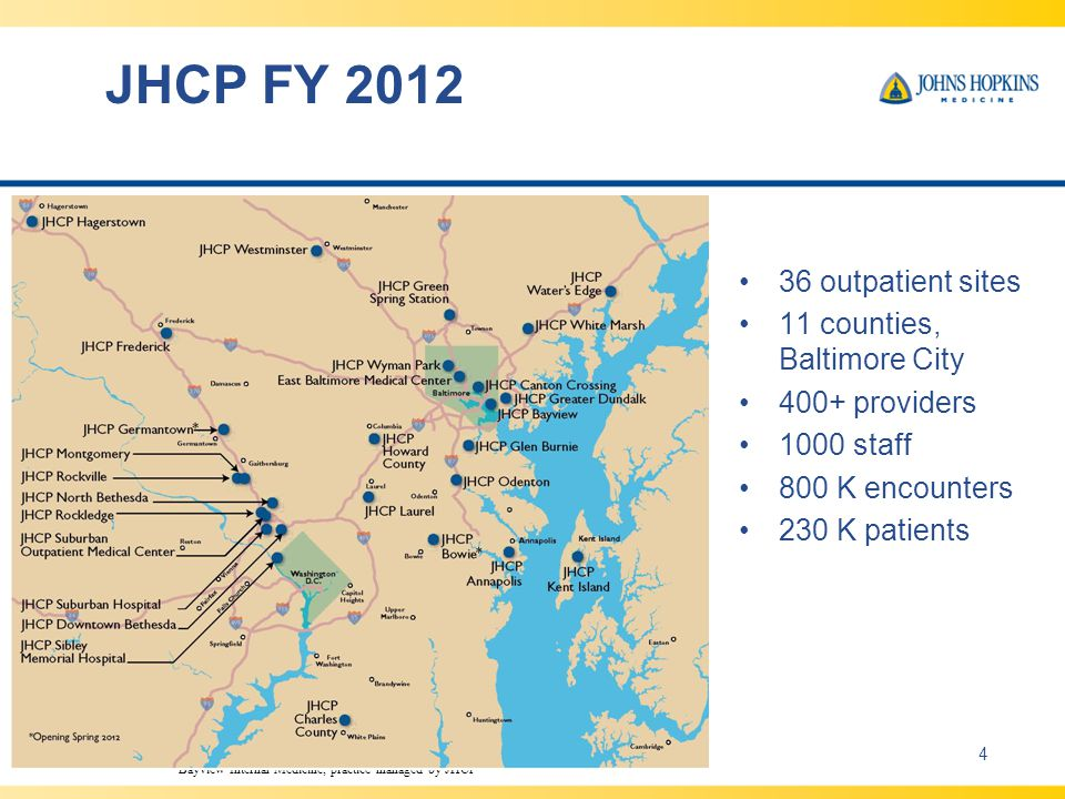 JHCP FY 2012 36 outpatient sites 11 counties, Baltimore City 400+ providers 1000 staff 800 K encounters 230 K patients 4 ** Bayview Internal Medicine, practice managed by JHCP