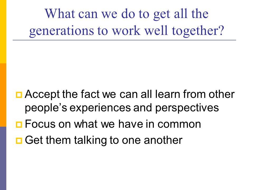 What can we do to get all the generations to work well together.
