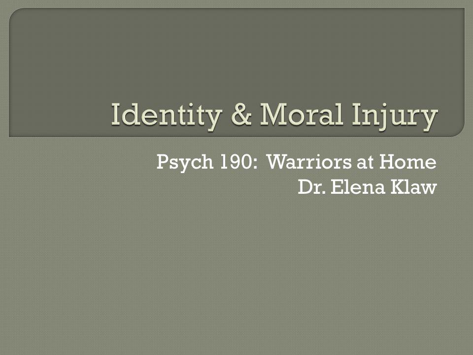 Psych 190: Warriors at Home Dr. Elena Klaw
