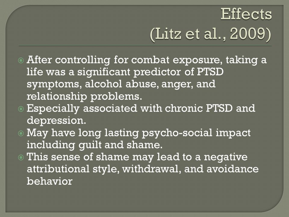  After controlling for combat exposure, taking a life was a significant predictor of PTSD symptoms, alcohol abuse, anger, and relationship problems.