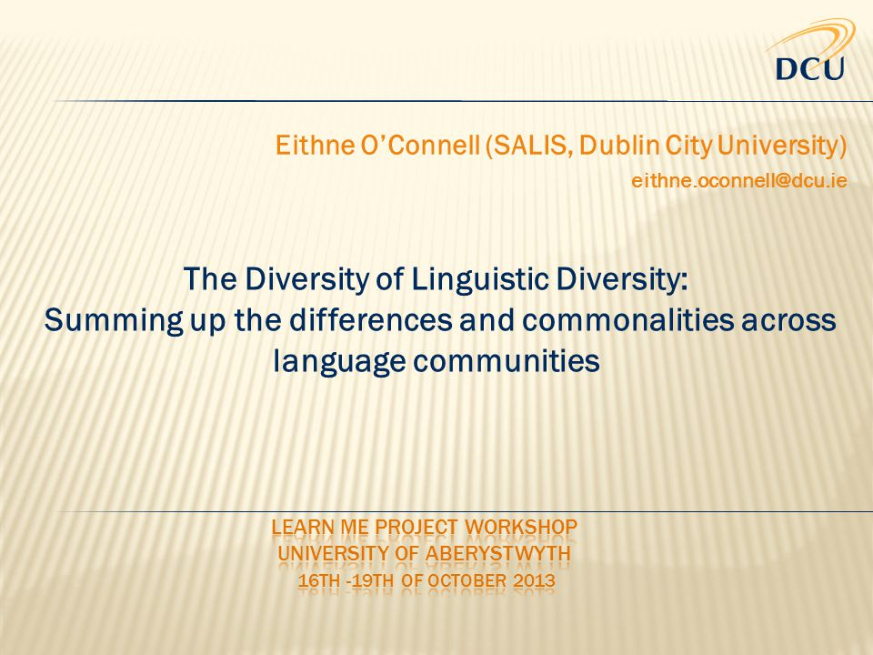 Eithne O'Connell (SALIS, Dublin City University) eithne.oconnell@dcu.ie The Diversity of Linguistic Diversity: Summing up the differences and commonalities across language communities