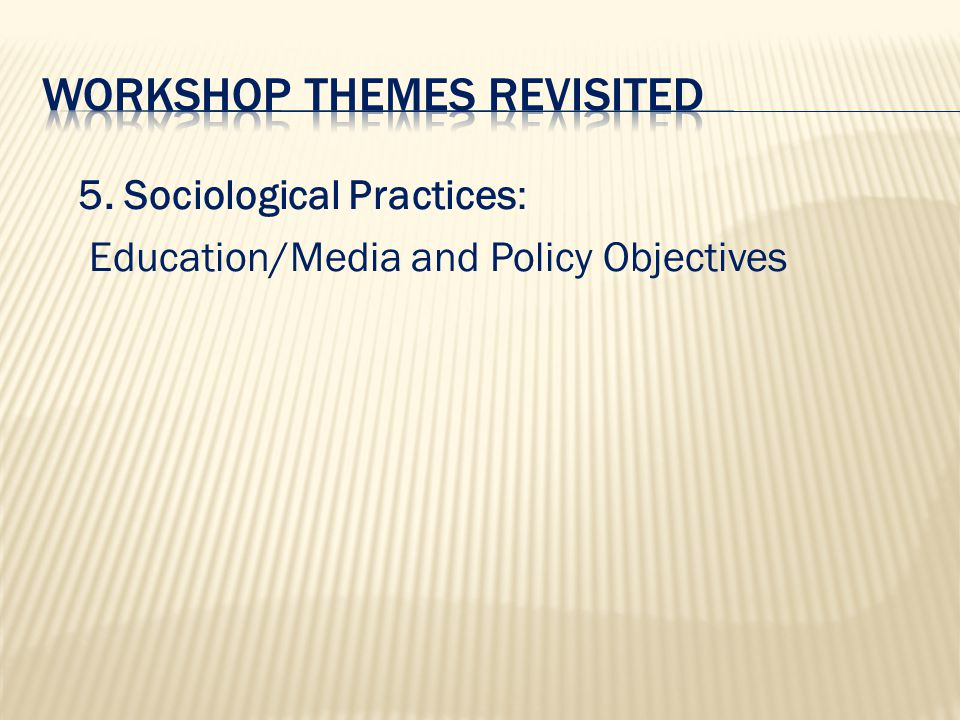 5. Sociological Practices: Education/Media and Policy Objectives