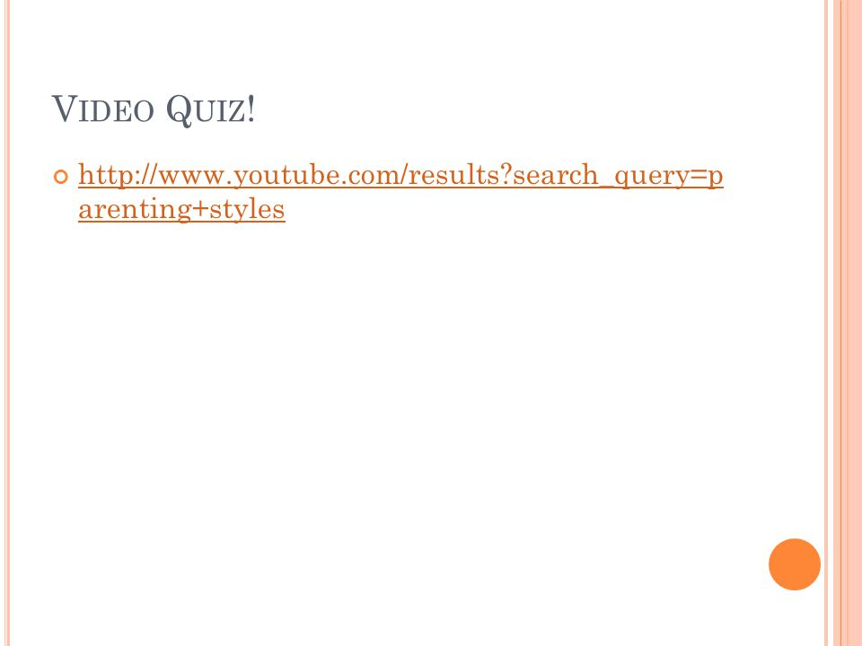 V IDEO Q UIZ ! http://www.youtube.com/results?search_query=p arenting+styles