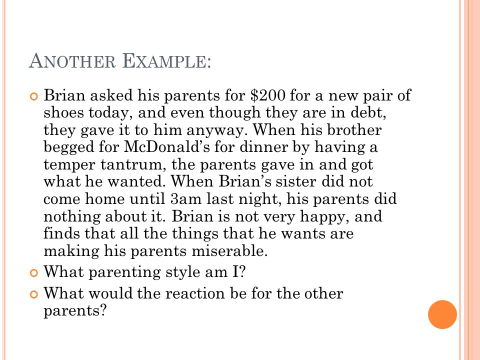 A NOTHER E XAMPLE : Brian asked his parents for $200 for a new pair of shoes today, and even though they are in debt, they gave it to him anyway.