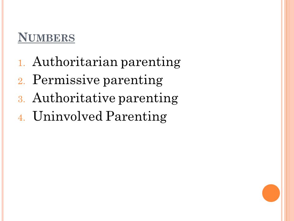 N UMBERS 1. Authoritarian parenting 2. Permissive parenting 3.