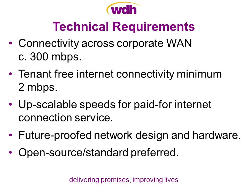 delivering promises, improving lives Technical Requirements Connectivity across corporate WAN c.