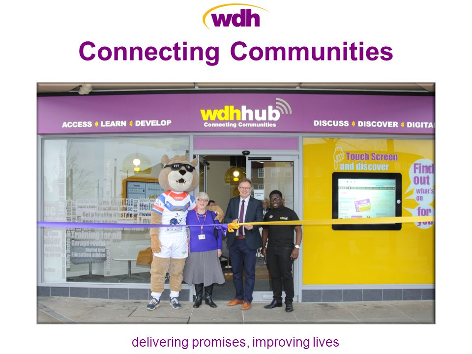 delivering promises, improving lives Connecting Communities