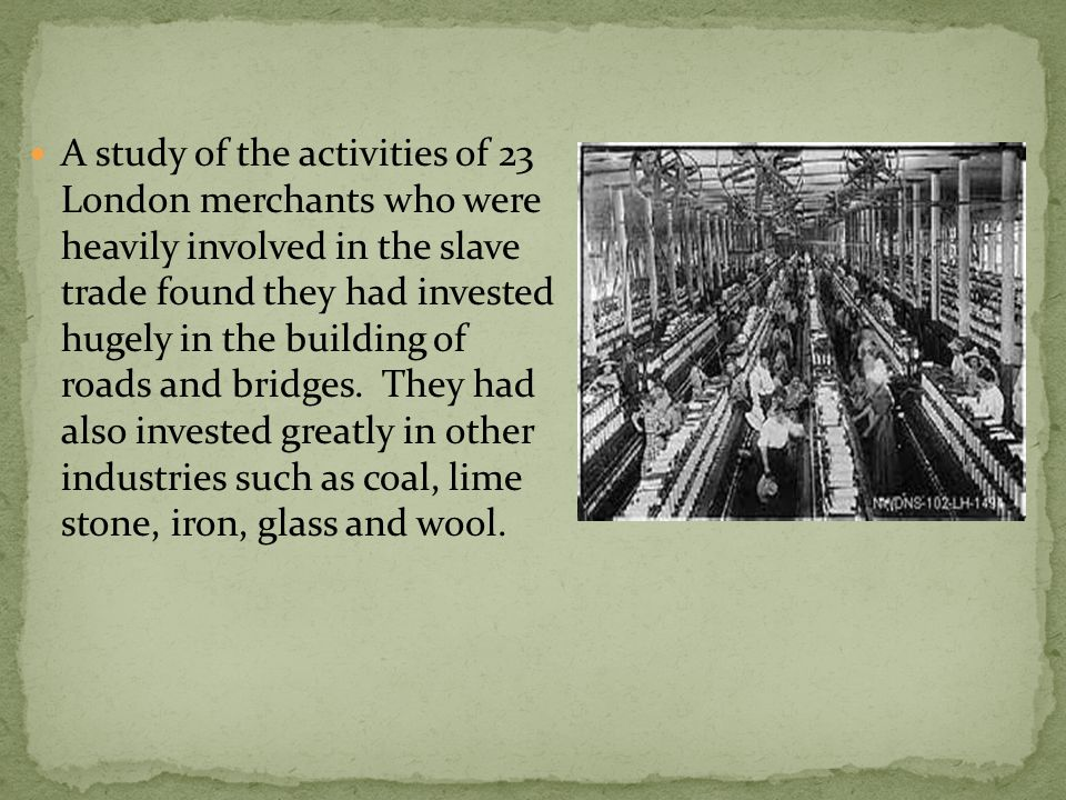 A study of the activities of 23 London merchants who were heavily involved in the slave trade found they had invested hugely in the building of roads and bridges.