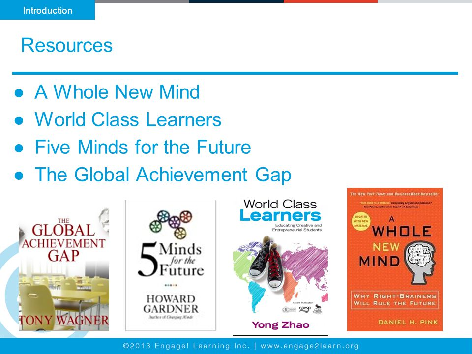 Resources Introduction ●A Whole New Mind ●World Class Learners ●Five Minds for the Future ●The Global Achievement Gap