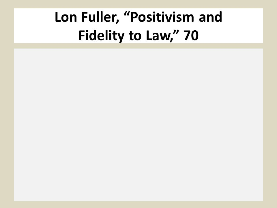 Lon Fuller, Positivism and Fidelity to Law, 70