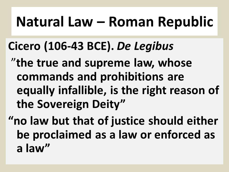 Natural Law – Roman Republic Cicero (106-43 BCE).