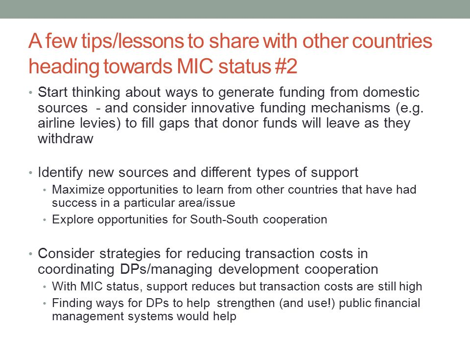 A few tips/lessons to share with other countries heading towards MIC status #2 Start thinking about ways to generate funding from domestic sources - and consider innovative funding mechanisms (e.g.