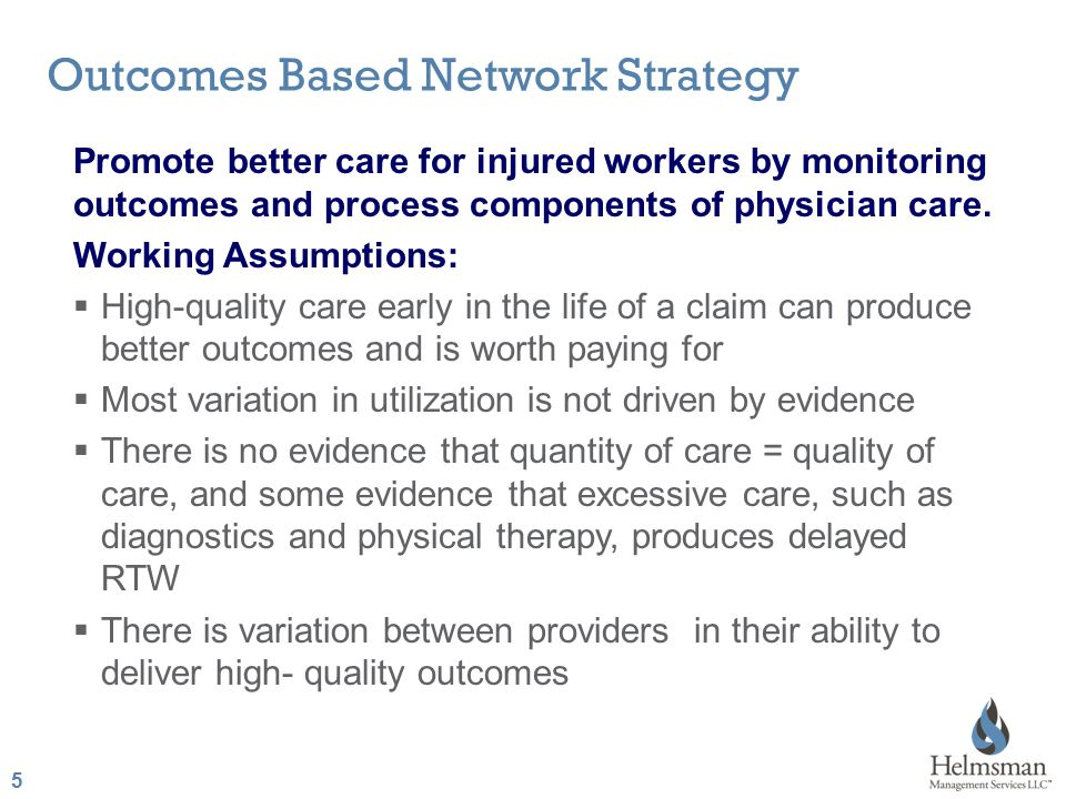 5 5 Promote better care for injured workers by monitoring outcomes and process components of physician care.