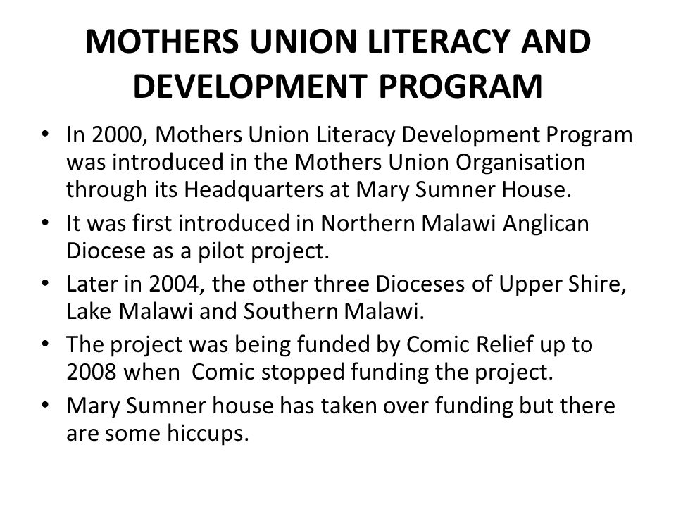 MOTHERS UNION LITERACY AND DEVELOPMENT PROGRAM In 2000, Mothers Union Literacy Development Program was introduced in the Mothers Union Organisation th