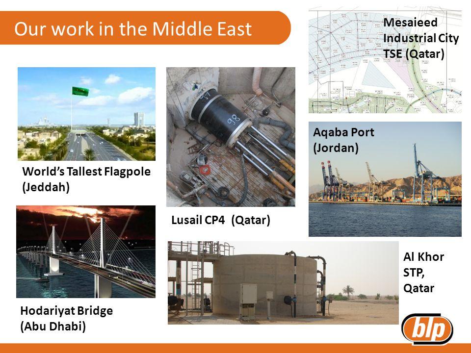 Our work in the Middle East World's Tallest Flagpole (Jeddah) Hodariyat Bridge (Abu Dhabi) Lusail CP4 (Qatar) Mesaieed Industrial City TSE (Qatar) Al Khor STP, Qatar Aqaba Port (Jordan)