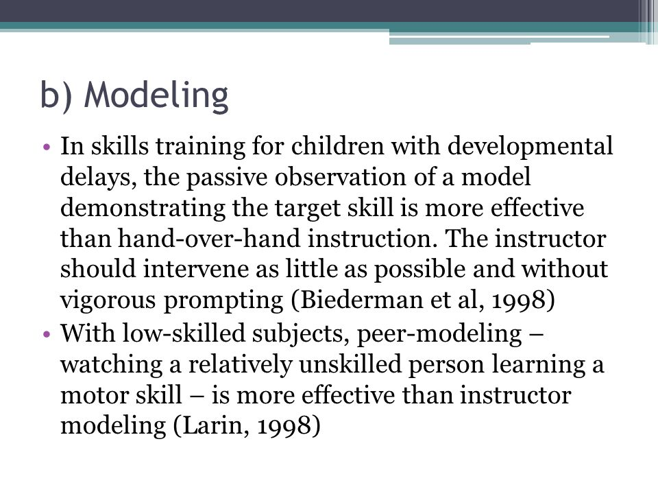 b) Modeling In skills training for children with developmental delays, the passive observation of a model demonstrating the target skill is more effec