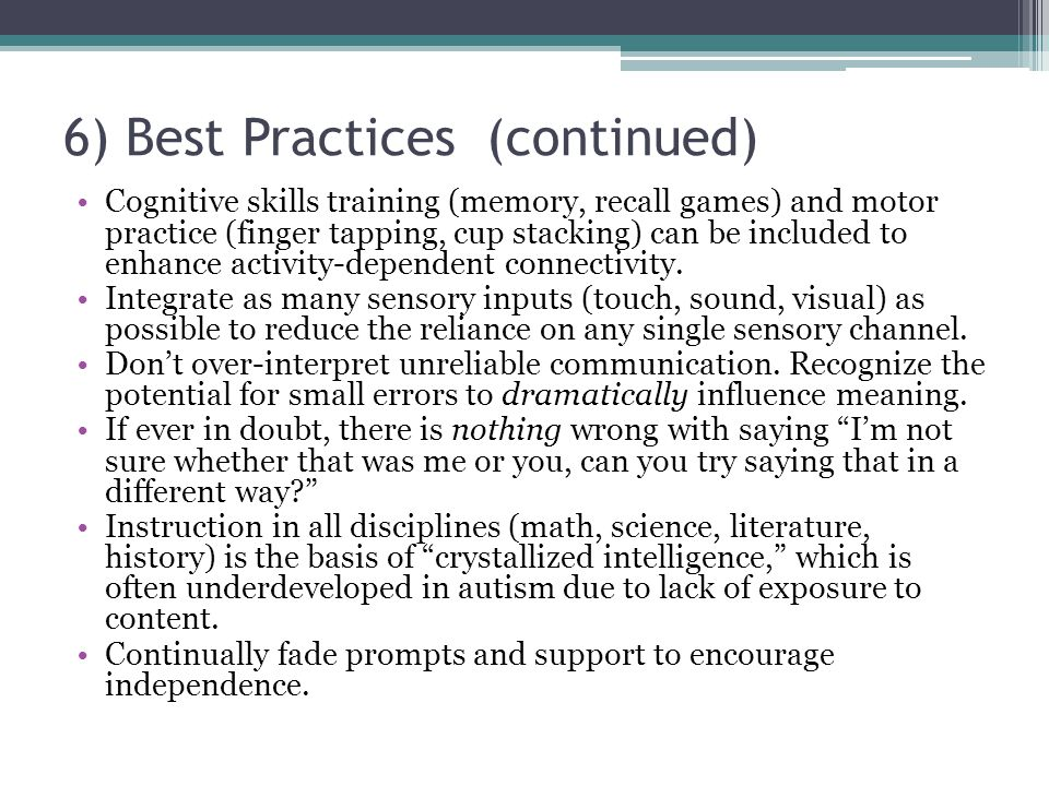 6) Best Practices (continued) Cognitive skills training (memory, recall games) and motor practice (finger tapping, cup stacking) can be included to en