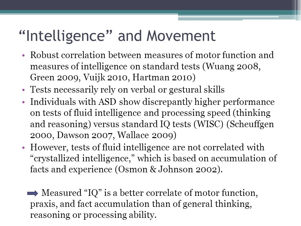 """Intelligence"" and Movement Robust correlation between measures of motor function and measures of intelligence on standard tests (Wuang 2008, Green 20"