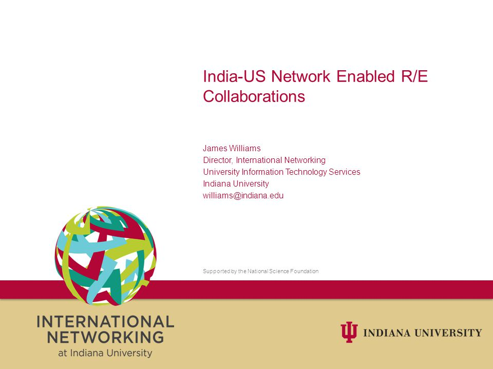 Introduction India-US science collaboration/relationship long and deep and is further strengthened by recent Obama-Singh-Clinton dialogues Recent India advancements in networking within India startling .