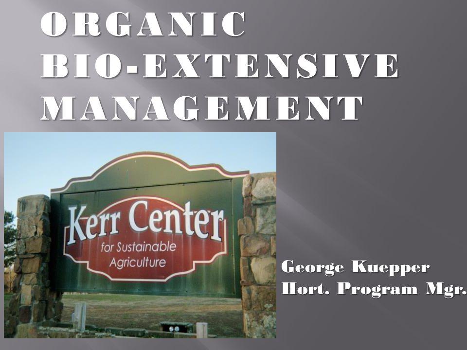 ORGANICBIO-EXTENSIVEMANAGEMENT George Kuepper Hort. Program Mgr.