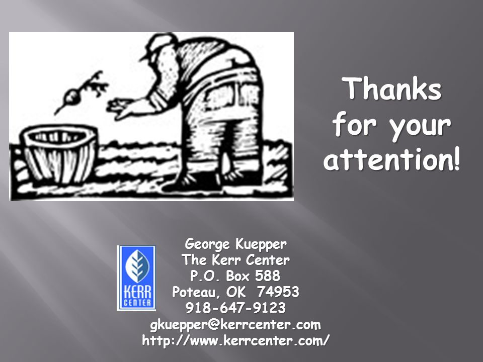 Thanks for your attention attention. George Kuepper The Kerr Center P.O.
