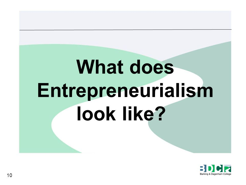 What does Entrepreneurialism look like? 10