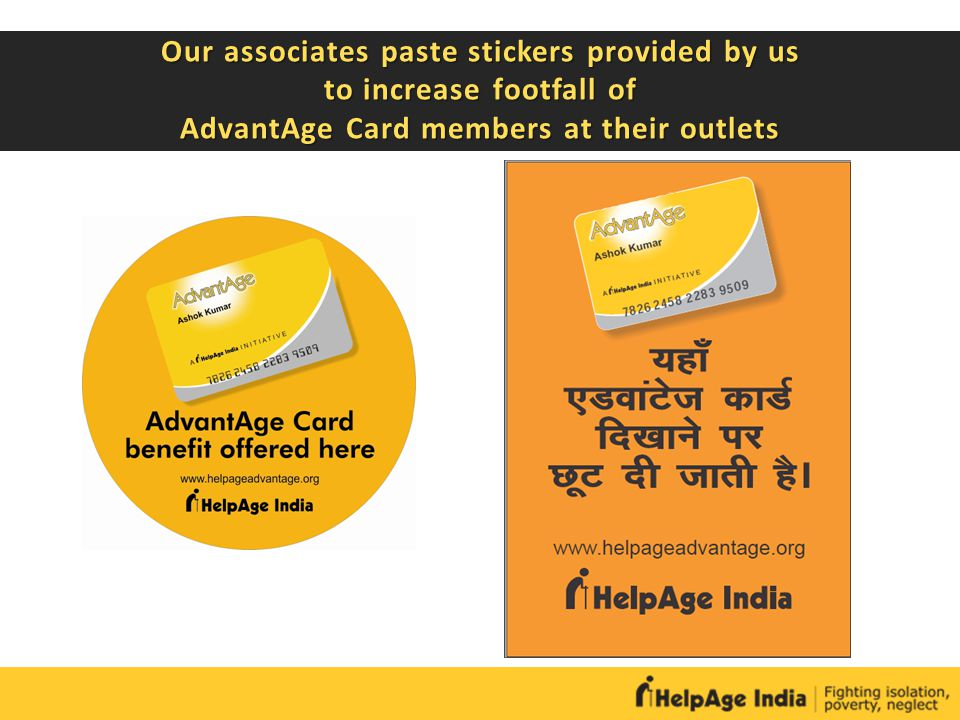 Our associates paste stickers provided by us to increase footfall of AdvantAge Card members at their outlets