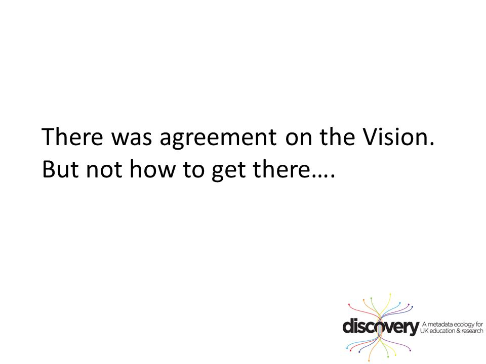 There was agreement on the Vision. But not how to get there….