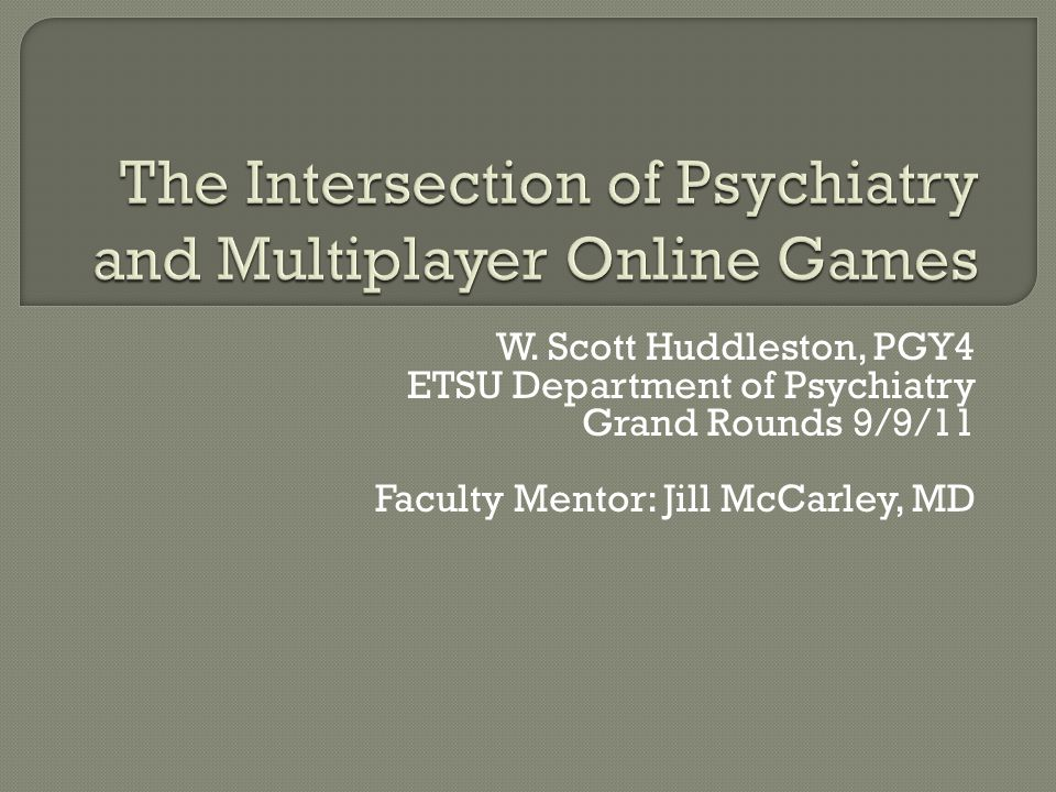 W. Scott Huddleston, PGY4 ETSU Department of Psychiatry Grand Rounds 9/9/11 Faculty Mentor: Jill McCarley, MD