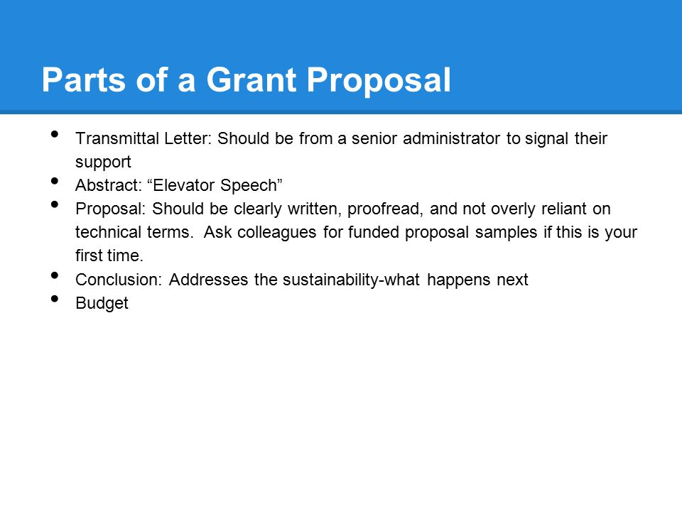 Intro Letter -Should be from senior administrator to signal support for the project -Should briefly address the in-kind contributions and plan beyond the grant -Some agencies will also ask for letters of support; look for advocates with knowledge and passion