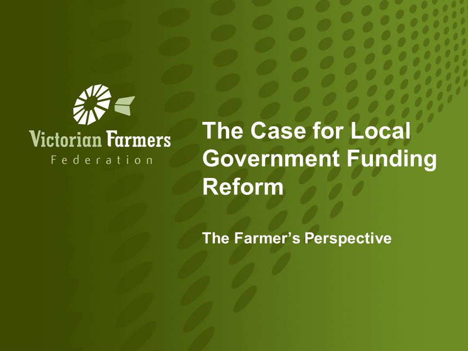 The Case for Local Government Funding Reform The Farmer's Perspective