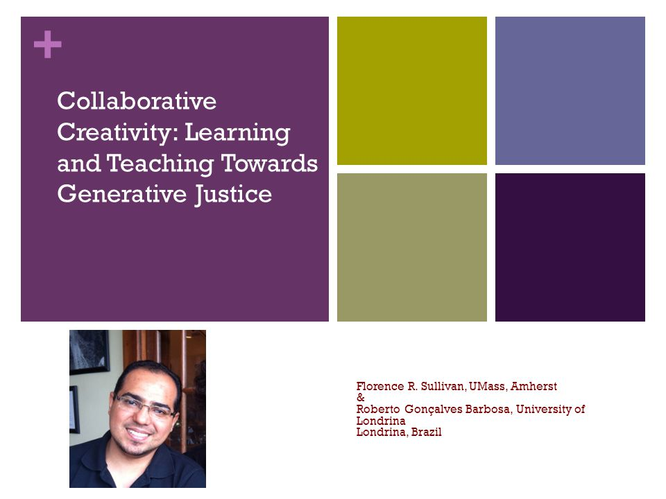 + Collaborative Creativity: Learning and Teaching Towards Generative Justice Florence R.