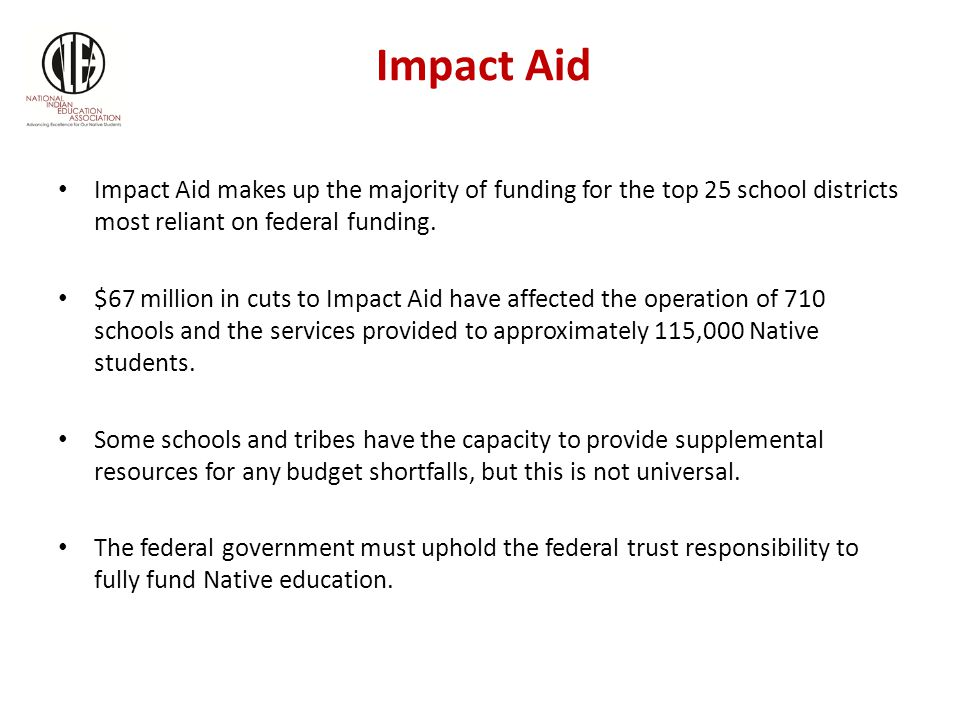 Impact Aid Impact Aid makes up the majority of funding for the top 25 school districts most reliant on federal funding.