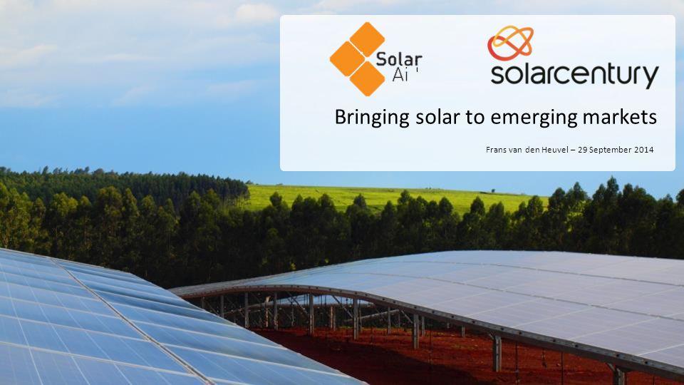Bringing solar to emerging markets Frans van den Heuvel – 29 September 2014