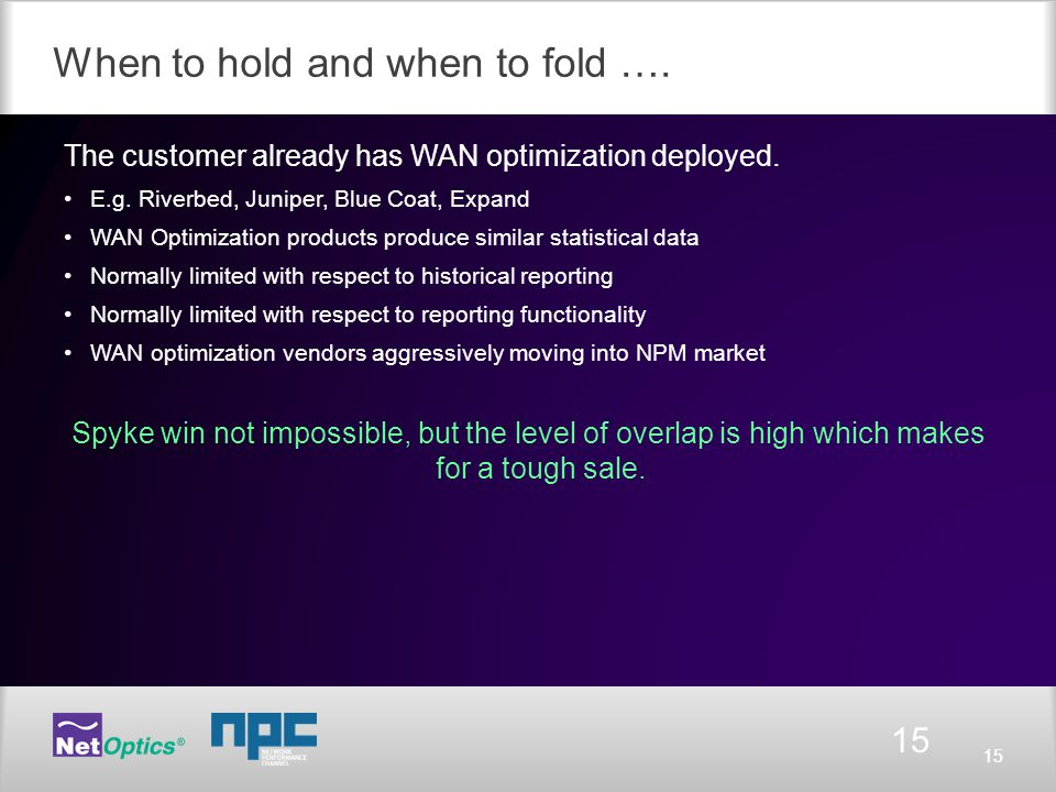 15 When to hold and when to fold …. The customer already has WAN optimization deployed.