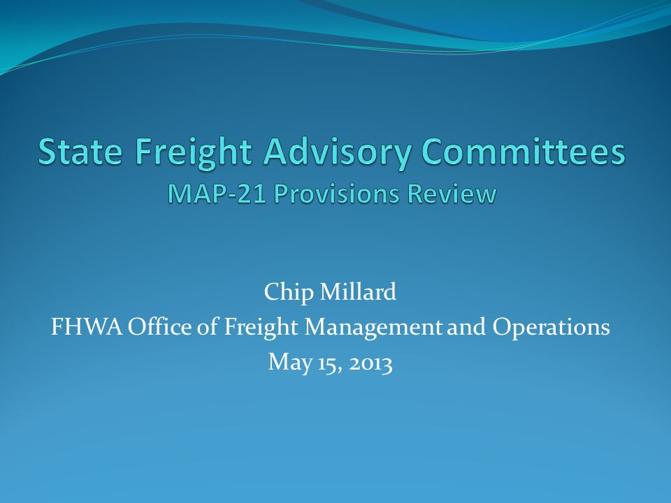 Chip Millard FHWA Office of Freight Management and Operations May 15, 2013