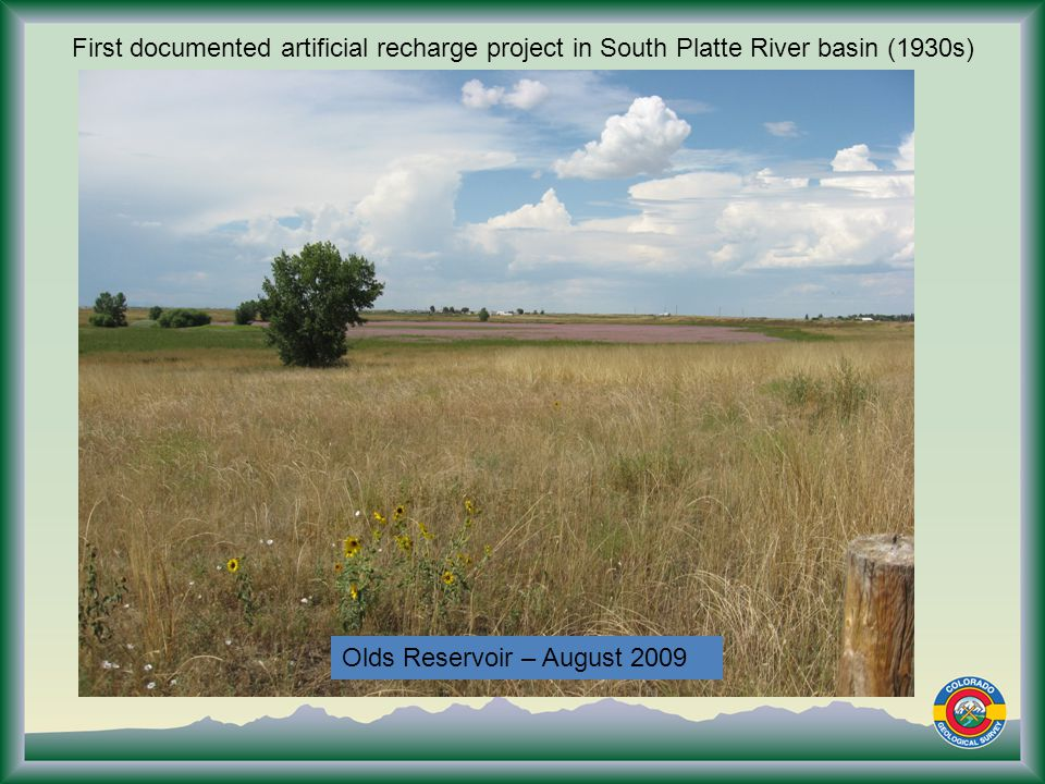 Olds Reservoir – August 2009 First documented artificial recharge project in South Platte River basin (1930s)